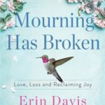 [PDF] [EPUB] Mourning Has Broken: Love, Loss and Reclaiming Joy Download