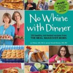 [PDF] [EPUB] No Whine with Dinner: 150 Healthy, Kid-Tested Recipes from the Meal Makeover Moms Download