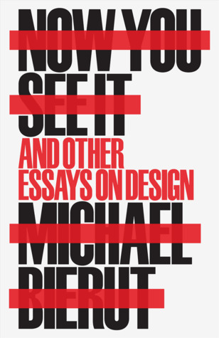 [PDF] [EPUB] Now You See It and Other Essays on Design Download by Michael Bierut