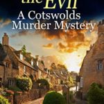 [PDF] [EPUB] OUT COMES THE EVIL a gripping Cotswolds murder mystery full of twists (Alex Duggins Book 2) Download