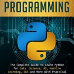 [PDF] [EPUB] Python Programming: The Complete Guide to Learn Python for Data Science, AI, Machine Learning, GUI and More With Practical Exercises and Interview Questions Download