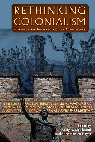 [PDF] [EPUB] Rethinking Colonialism: Comparative Archaeological Approaches Download by Craig N. Cipolla