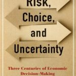 [PDF] [EPUB] Risk, Choice, and Uncertainty: Three Centuries of Economic Decision-Making Download