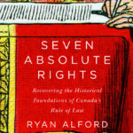 [PDF] [EPUB] Seven Absolute Rights: Recovering the Historical Foundations of Canada's Rule of Law Download