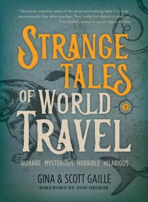[PDF] [EPUB] Strange Tales of World Travel: * bizarre * mysterious * horrible * hilarious * Download by Gina Gaille