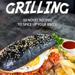 [PDF] [EPUB] Summer Grilling: 50 Novel Recipes to Spice Up Your BBQ's! Download