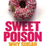 [PDF] [EPUB] Sweet Poison, Why Sugar Makes Us Fat Download