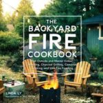[PDF] [EPUB] The Backyard Fire Cookbook: Cooking with Live Fire, Coals, and More Download