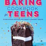 [PDF] [EPUB] The Baking Cookbook for Teens: 75 Delicious Recipes for Sweet and Savory Treats Download