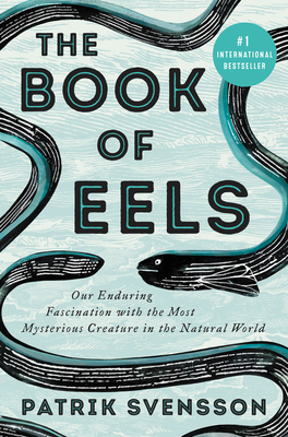 [PDF] [EPUB] The Book of Eels: Our Enduring Fascination with the Most Mysterious Creature in the Natural World Download by Patrik Svensson