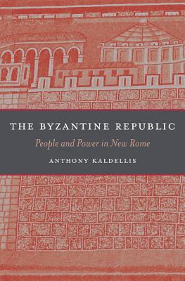 [PDF] [EPUB] The Byzantine Republic: People and Power in New Rome Download by Anthony Kaldellis