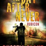 [PDF] [EPUB] The Day After Never – Rubicon (Post-Apocalyptic Dystopian Thriller – Book 10) Download
