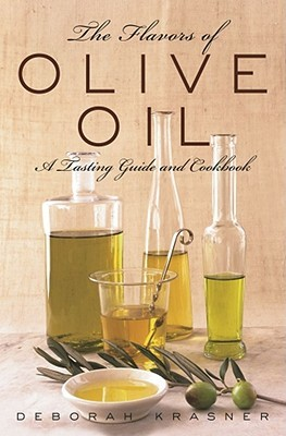 [PDF] [EPUB] The Flavors of Olive Oil: A Tasting Guide and Cookbook Download by Deborah Krasner