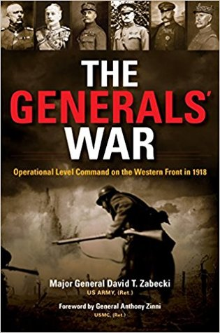 [PDF] [EPUB] The Generals' War: Operational Level Command on the Western Front in 1918 Download by David T. Zabecki
