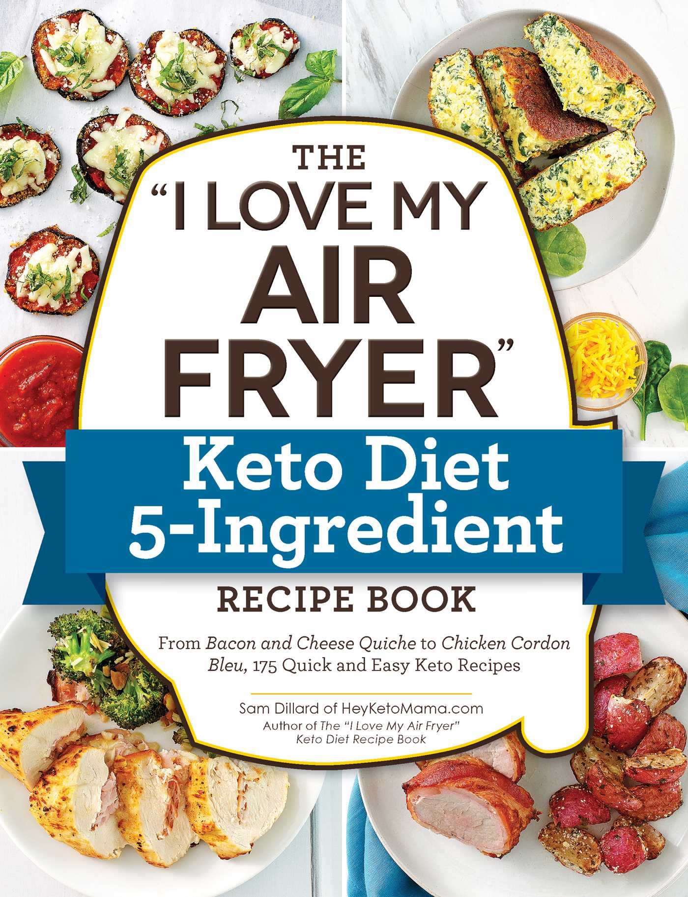 [PDF] [EPUB] The I Love My Air Fryer Keto Diet 5-Ingredient Recipe Book: From Bacon and Cheese Quiche to Chicken Cordon Bleu, 175 Quick and Easy Keto Recipes Download by Sam Dillard