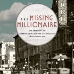 [PDF] [EPUB] The Missing Millionaire: The True Story of Ambrose Small and the City Obsessed With Finding Him Download