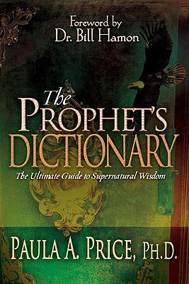 [PDF] [EPUB] The Prophet's Dictionary: The Ultimate Guide to Supernatural Wisdom Download by Paula A. Price