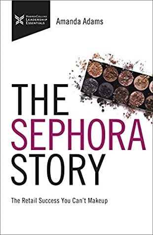 [PDF] [EPUB] The Sephora Story: The Retail Success You Can't Make Up (The Business Storybook Series) Download by Mary Curran-Hackett
