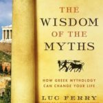 [PDF] [EPUB] The Wisdom of the Myths: How Greek Mythology Can Change Your Life (Learning to Live, #2) Download