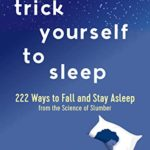 [PDF] [EPUB] Trick Yourself to Sleep: 222 Ways to Fall and Stay Asleep from the Science of Slumber Download