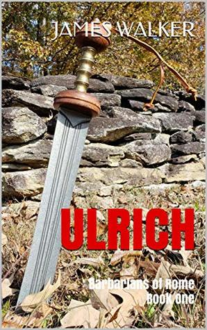 [PDF] [EPUB] Ulrich: Barbarians of Rome Book One Download by James                    Walker