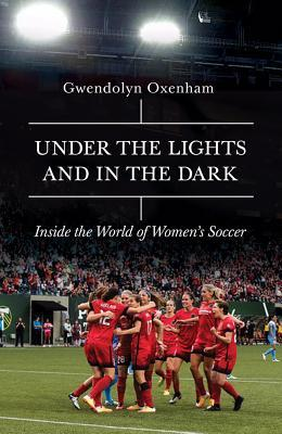 [PDF] [EPUB] Under the Lights and in the Dark: Untold Stories of Women's Soccer Download by Gwendolyn Oxenham