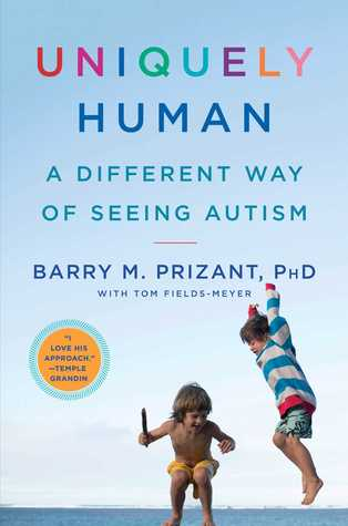 [PDF] [EPUB] Uniquely Human: A Different Way of Seeing Autism Download by Barry M. Prizant