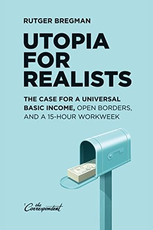 [PDF] [EPUB] Utopia for Realists: The Case for a Universal Basic Income, Open Borders, and a 15-hour Workweek Download by Rutger Bregman