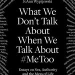[PDF] [EPUB] What We Don't Talk About When We Talk About #MeToo: And Other Essays on Sex and the Mess of Life Download