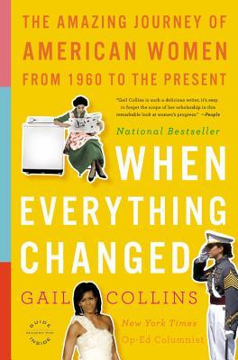 [PDF] [EPUB] When Everything Changed: The Amazing Journey of American Women from 1960 to the Present Download by Gail Collins