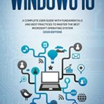 [PDF] [EPUB] Windows 10: A Complete User Guide With Fundamentals and Best Practices To Master The Best Microsoft Operating System (2020 edition) Download