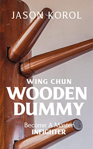 [PDF] [EPUB] Wing Chun Wooden Dummy: Become a Master Infighter Download by Jason Korol
