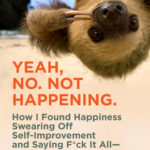 [PDF] [EPUB] Yeah, No. Not Happening.: How I Found Happiness Swearing Off Self-Improvement and Saying F*ck It All—and How You Can Too Download