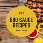 [PDF] [EPUB] 195 BBQ Sauce Recipes: BBQ Sauce Cookbook – All The Best Recipes You Need are Here! Download