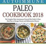 [PDF] [EPUB] Autoimmune Paleo Cookbook 2018: The Complete Paleo Autoimmune Protocol Diet Guide- 14 Days Meal Plan to Manage Chronic and Inflammation Diseases Download