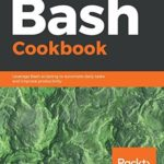 [PDF] [EPUB] Bash Cookbook: Leverage Bash scripting to automate daily tasks and improve productivity Download