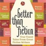 [PDF] [EPUB] Better Than Fiction: True Travel Tales from Great Fiction Writers Download