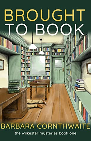 [PDF] [EPUB] Brought to Book (Wilkester Mysteries 1) Download by Barbara Cornthwaite