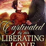 [PDF] [EPUB] Captivated by His Liberating Love: A Historical Western Romance Book Download