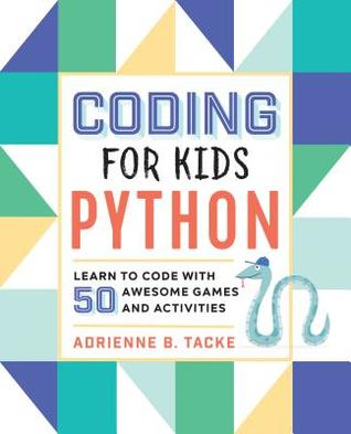 [PDF] [EPUB] Coding for Kids Python: Learn to Code With 50 Awesome Games and Activities Download by Adrienne B. Tacke