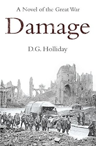 [PDF] [EPUB] Damage: A Novel of the Great War Download by D.G. Holliday