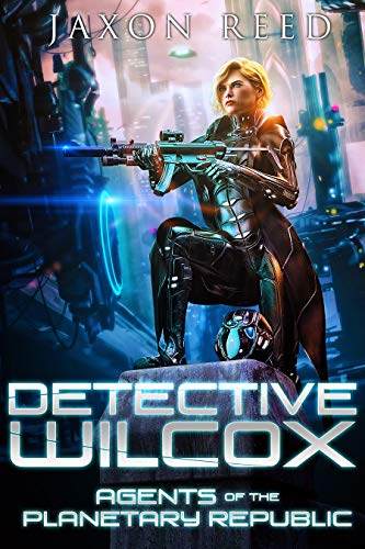 [PDF] [EPUB] Detective Wilcox (Agents of the Planetary Republic Book 1) Download by Jaxon Reed