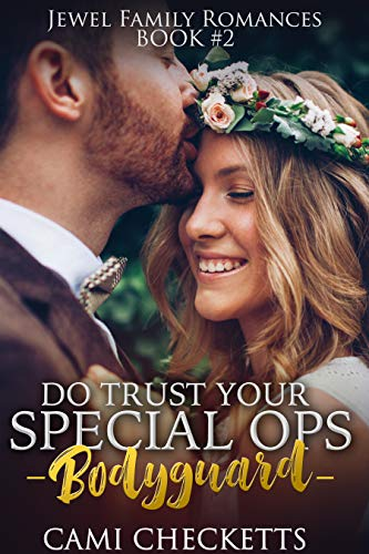 [PDF] [EPUB] Do Trust Your Special Ops Bodyguard (Jewel Family #2) Download by Cami Checketts