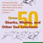 [PDF] [EPUB] Draw 50 Sharks, Whales, and Other Sea Creatures: The Step-by-Step Way to Draw Great White Sharks, Killer Whales, Barracudas, Seahorses, Seals, and More Download