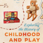 [PDF] [EPUB] Exploring the History of Childhood and Play Through 50 Historic Treasures Download