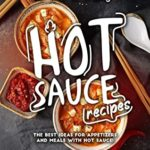 [PDF] [EPUB] Flaming HOT Sauce Recipes: The BEST Ideas for Appetizers and Meals with HOT Sauce! Download