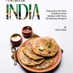 [PDF] [EPUB] Flavors of India: Experience the Taste of India In Your Kitchen with These 30 Delicious Recipes! Download