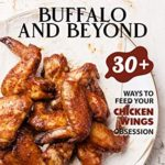 [PDF] [EPUB] From the Classic Buffalo and Beyond: 30+ Ways to Feed your Chicken Wings Obsession Download