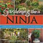 [PDF] [EPUB] Gardening Like a Ninja: A Guide to Sneaking Delicious Edibles Into Your Landscape Download