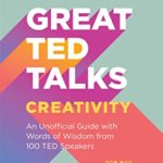 [PDF] [EPUB] Great TED Talks: Creativity: An Unofficial Guide with Words of Wisdom from 100 TED Speakers Download